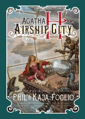 Agatha Heterodyne and the Airship City By Foglio, Phil/ Foglio, Kaja