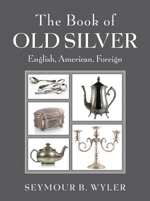 The Book of Old Silver By Wyler, Seymour B.